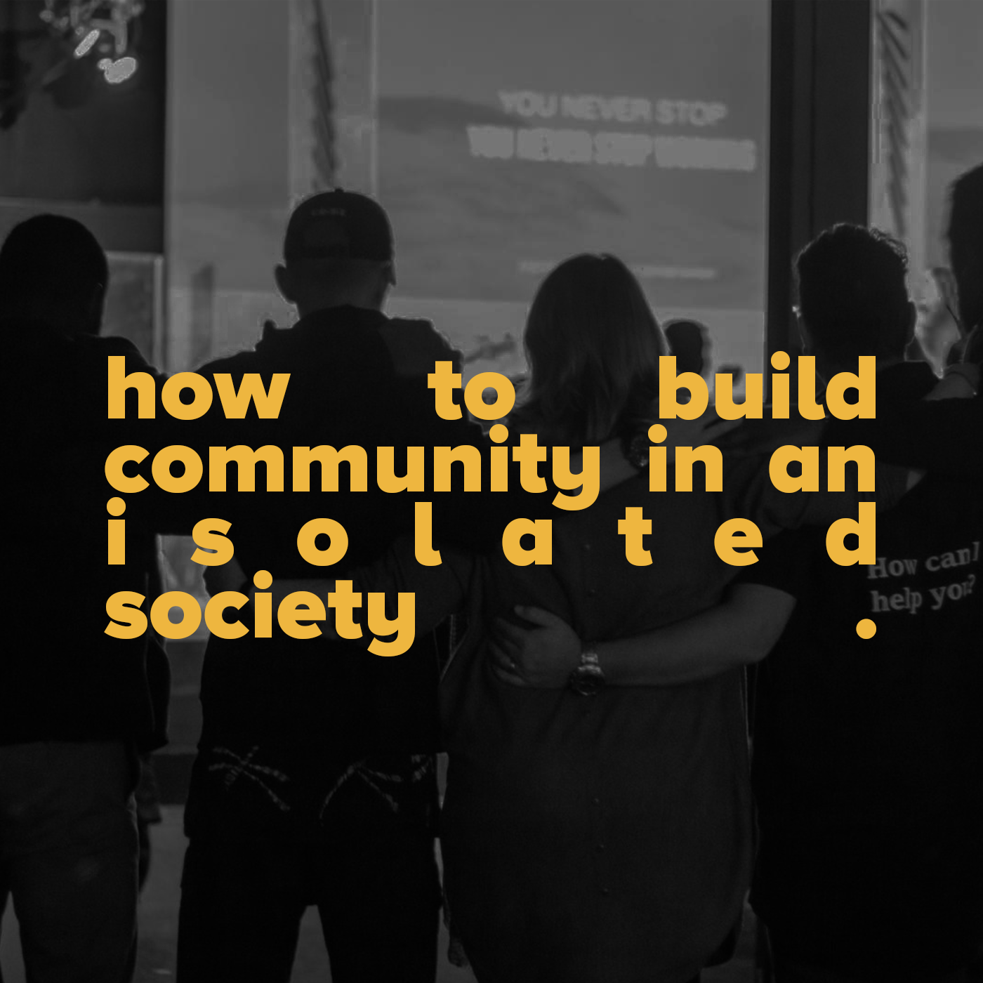 How to build community in an isolated society